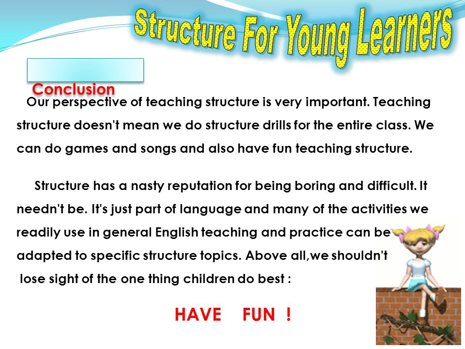 Conclusion Our perspective of teaching structure is very important.