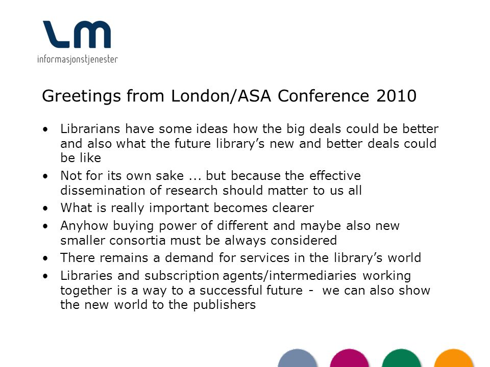 Greetings from London/ASA Conference 2010 Librarians have some ideas how the big deals could be better and also what the future librarys new and better deals could be like Not for its own sake...