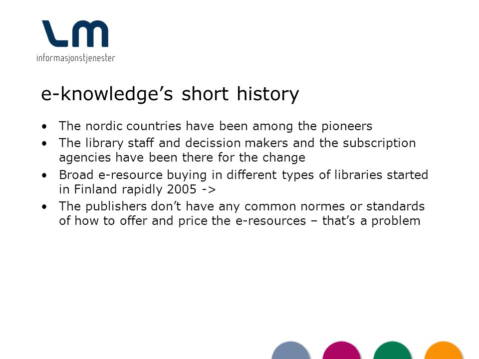 e-knowledges short history The nordic countries have been among the pioneers The library staff and decission makers and the subscription agencies have