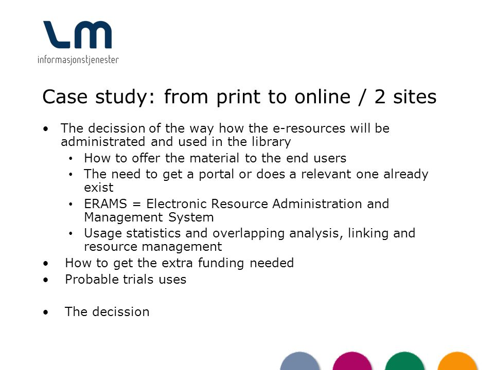 Case study: from print to online / 2 sites The decission of the way how the e-resources will be administrated and used in the library How to offer the
