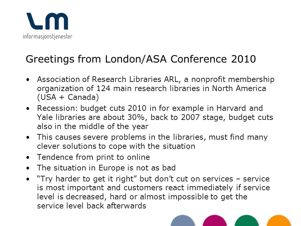 Greetings from London/ASA Conference 2010 Association of Research Libraries ARL, a nonprofit membership organization of 124 main research libraries in