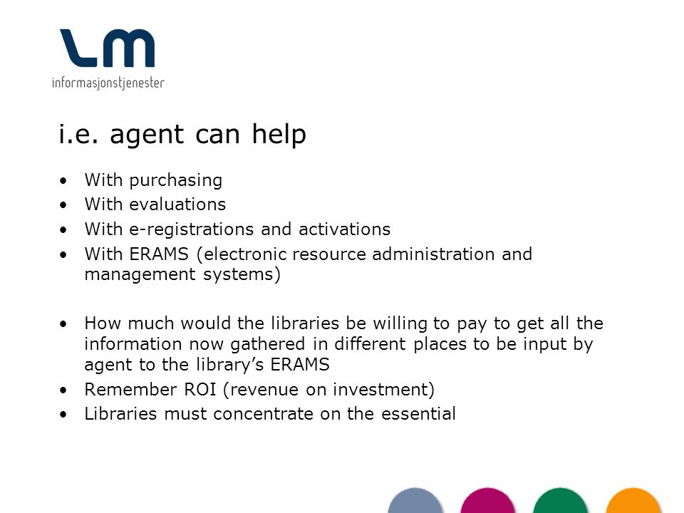 i.e. agent can help With purchasing With evaluations With e-registrations and activations With ERAMS (electronic resource administration and managemen
