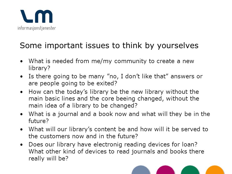 Some important issues to think by yourselves What is needed from me/my community to create a new library? Is there going to be many no, I dont like th