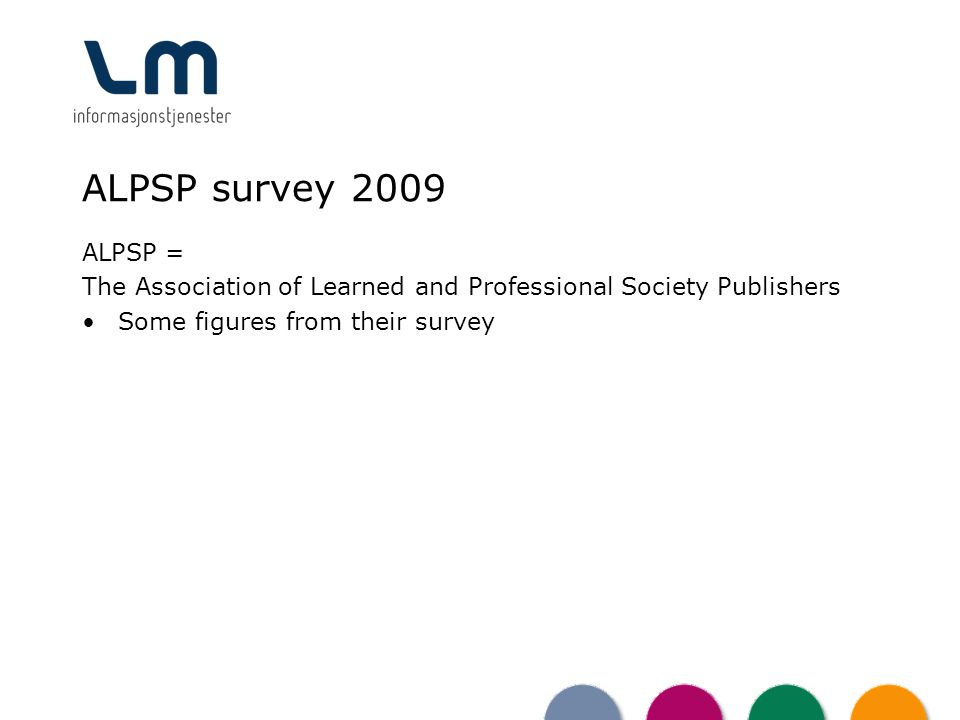 ALPSP survey 2009 ALPSP = The Association of Learned and Professional Society Publishers Some figures from their survey