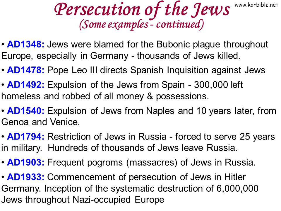 www.korbible.net Persecution of the Jews (Some examples - continued) AD1348: Jews were blamed for the Bubonic plague throughout Europe, especially in