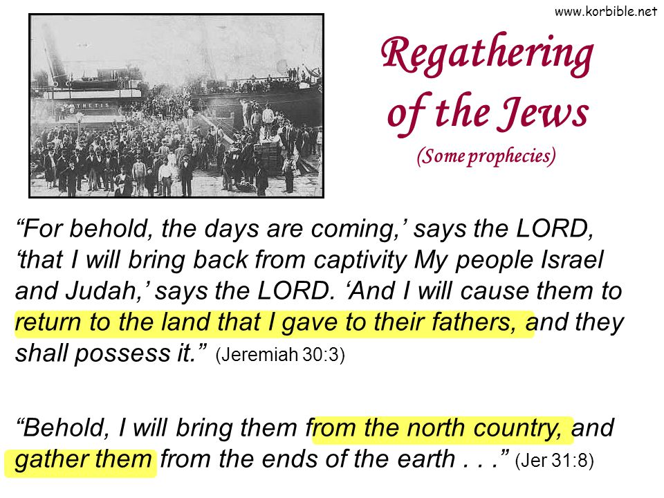 www.korbible.net Regathering of the Jews (Some prophecies) For behold, the days are coming, says the LORD, that I will bring back from captivity My pe