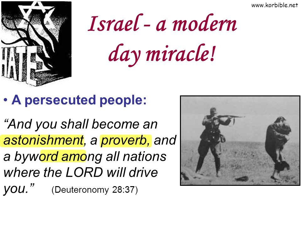 www.korbible.net Israel - a modern day miracle! A persecuted people: And you shall become an astonishment, a proverb, and a byword among all nations w