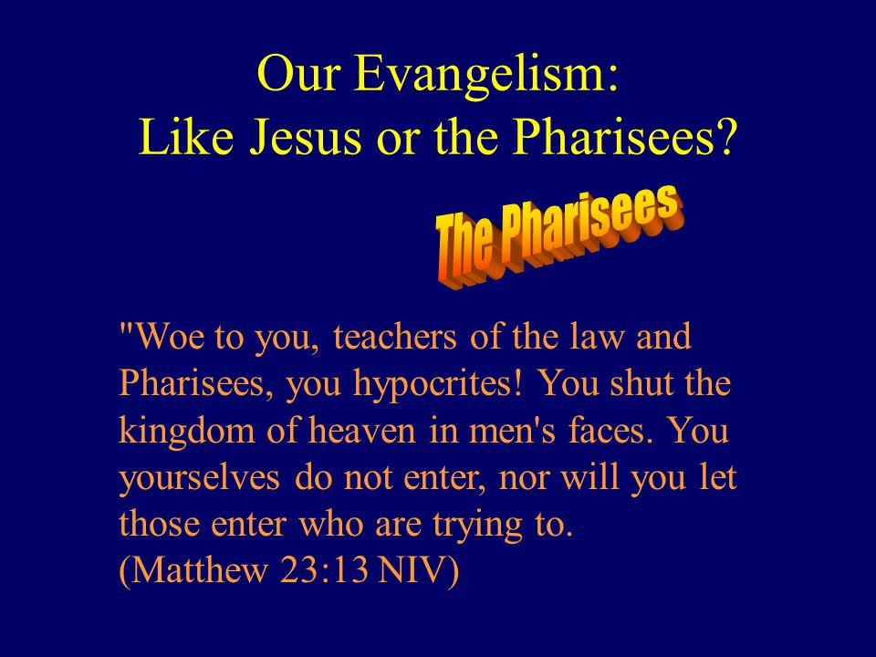 Our Evangelism: Like Jesus or the Pharisees.