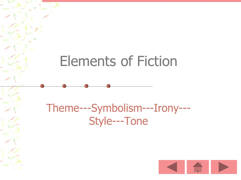 Elements of Fiction Theme---Symbolism---Irony--- Style---Tone