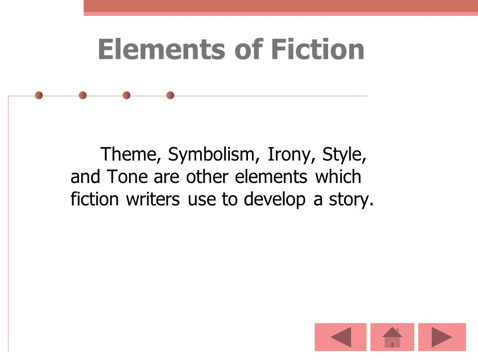 Elements of Fiction Theme, Symbolism, Irony, Style, and Tone are other elements which fiction writers use to develop a story.