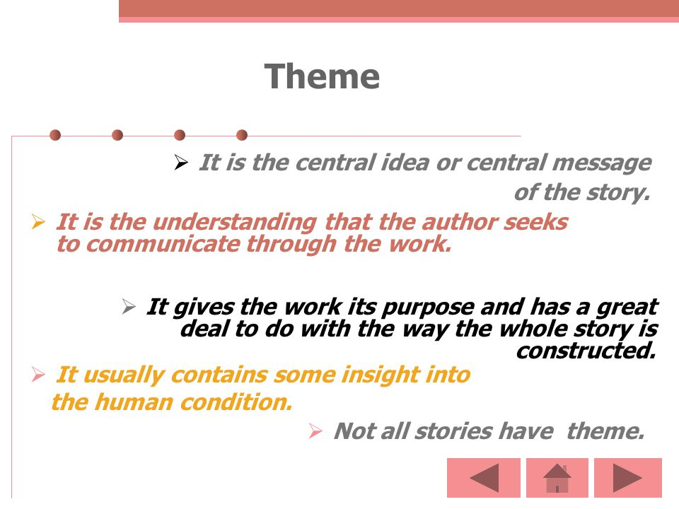 It is the central idea or central message of the story. Theme It is the understanding that the author seeks to communicate through the work. It gives