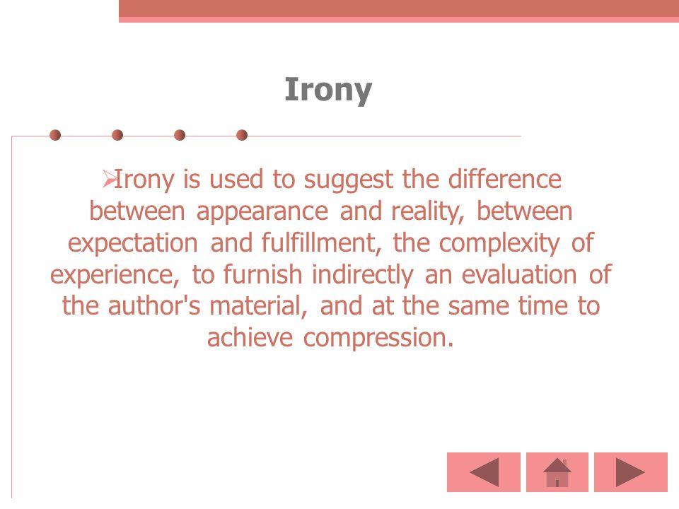 Irony Irony is used to suggest the difference between appearance and reality, between expectation and fulfillment, the complexity of experience, to fu