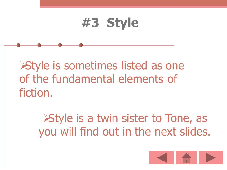 #3 Style Style is sometimes listed as one of the fundamental elements of fiction. Style is a twin sister to Tone, as you will find out in the next sli