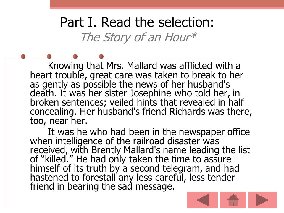Part I. Read the selection: The Story of an Hour* Knowing that Mrs. Mallard was afflicted with a heart trouble, great care was taken to break to her a