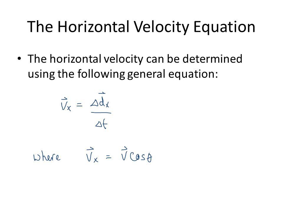 The Horizontal Velocity Equation The horizontal velocity can be determined using the following general equation: