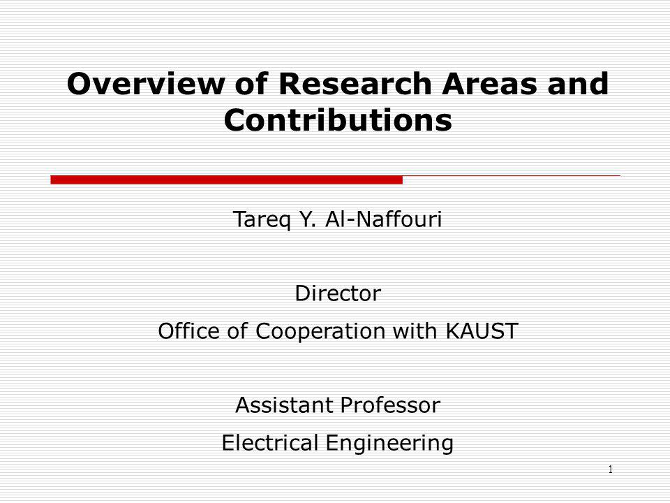1 Overview of Research Areas and Contributions Tareq Y. Al-Naffouri Director Office of Cooperation with KAUST Assistant Professor Electrical Engineeri
