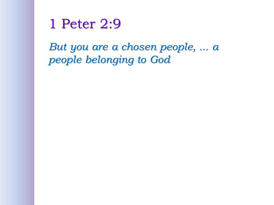 1 Peter 2:9 But you are a chosen people,... a people belonging to God