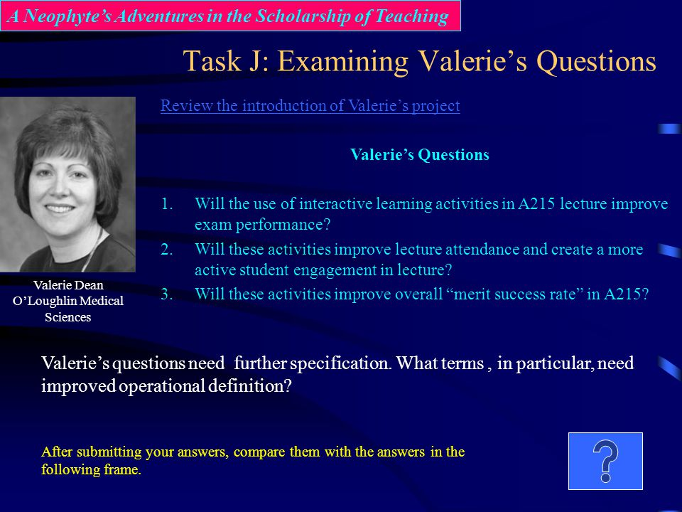 Valerie Dean OLoughlin Medical Sciences A Neophytes Adventures in the Scholarship of Teaching Review the introduction of Valeries project Valeries Que
