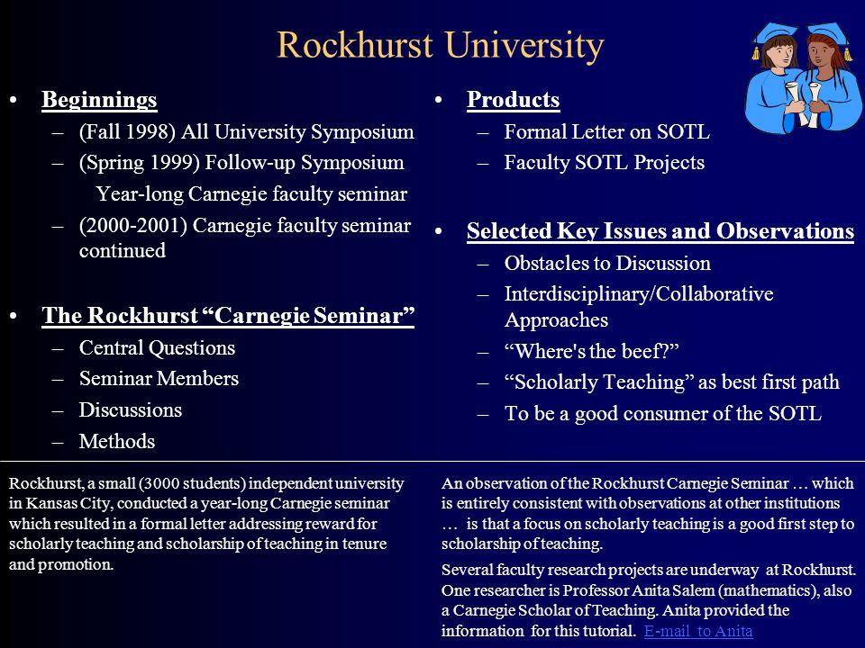 Rockhurst University Beginnings –(Fall 1998) All University Symposium –(Spring 1999) Follow-up Symposium Year-long Carnegie faculty seminar –(2000-200