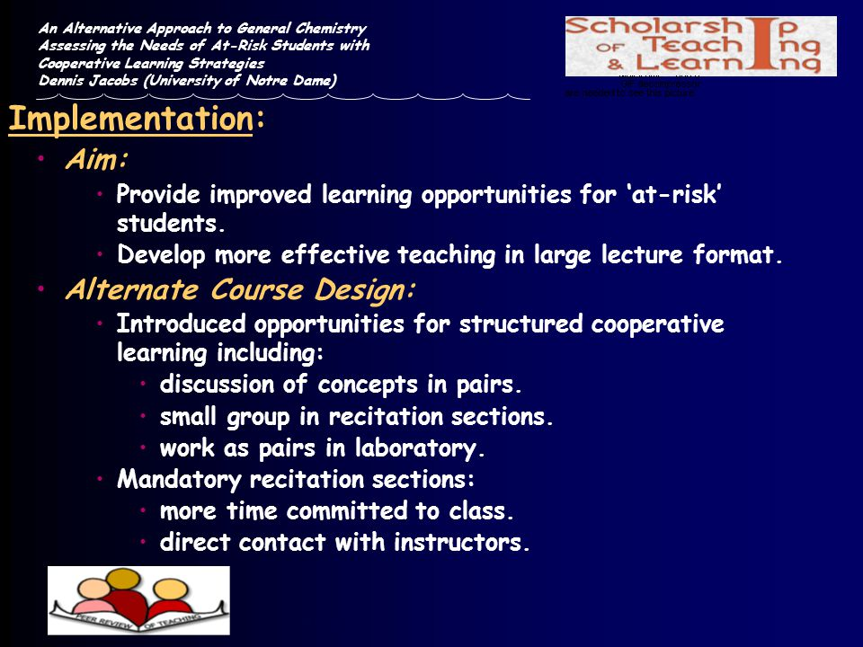 Implementation: Aim: Provide improved learning opportunities for at-risk students. Develop more effective teaching in large lecture format. Alternate