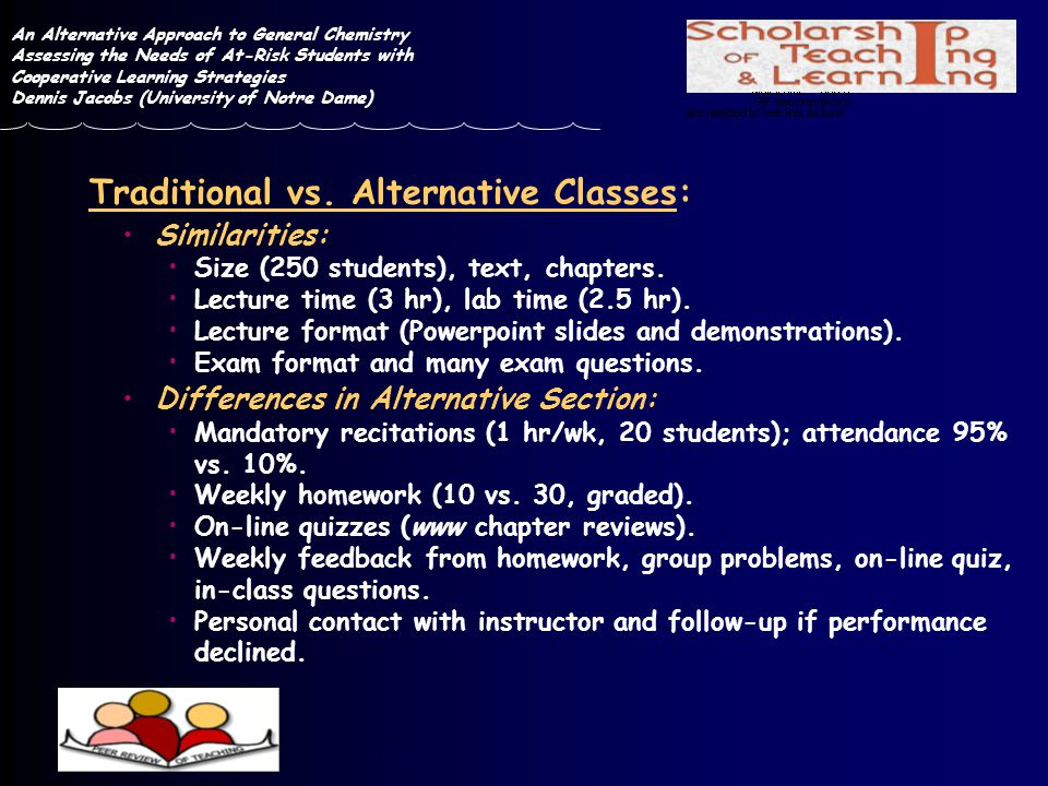 Traditional vs. Alternative Classes: Similarities: Size (250 students), text, chapters. Lecture time (3 hr), lab time (2.5 hr). Lecture format (Powerp