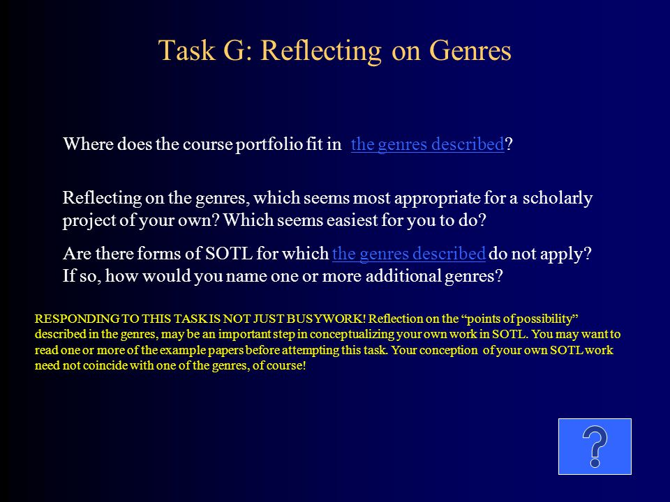 RESPONDING TO THIS TASK IS NOT JUST BUSYWORK! Reflection on the points of possibility described in the genres, may be an important step in conceptuali