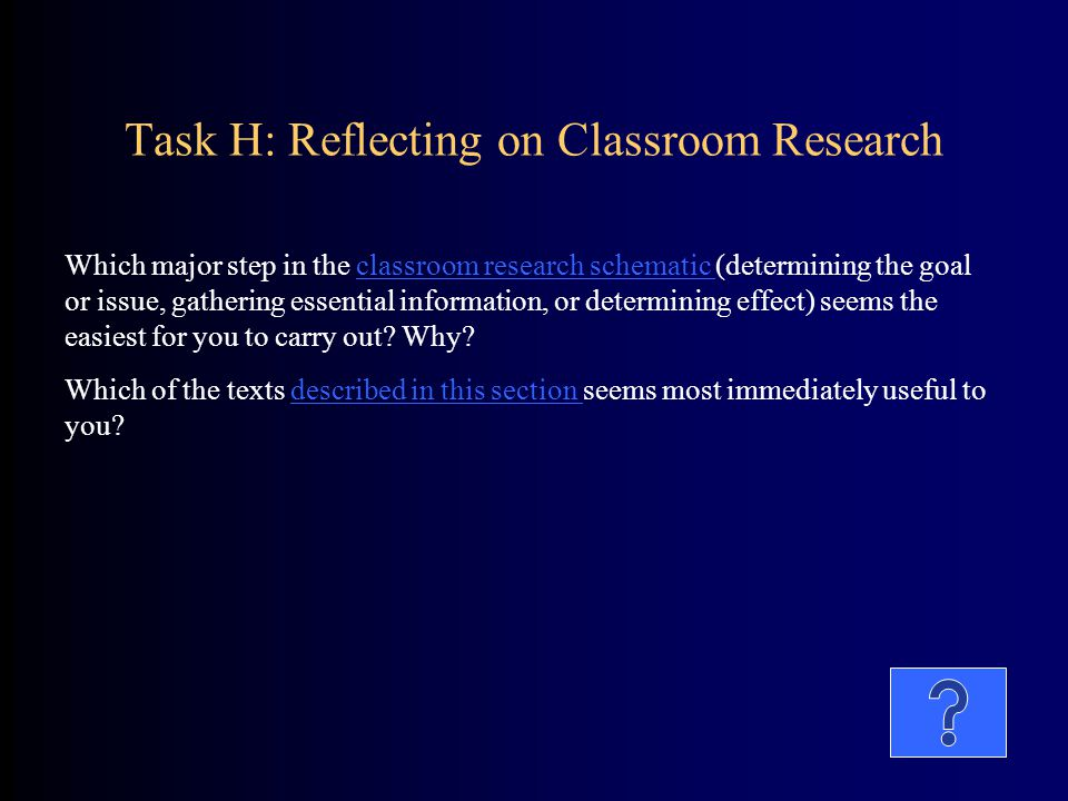Task H: Reflecting on Classroom Research Which major step in the classroom research schematic (determining the goal or issue, gathering essential info