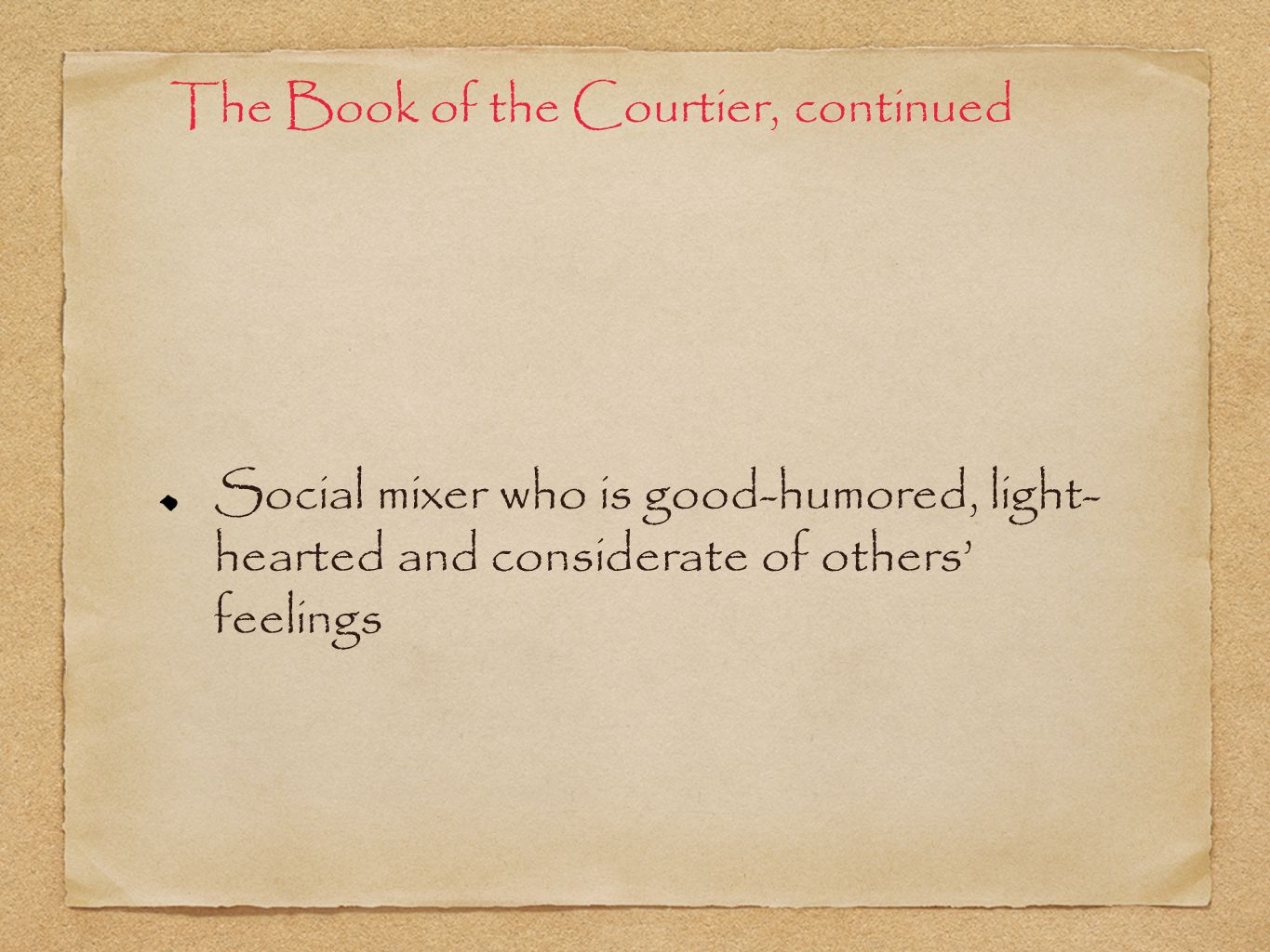 The Book of the Courtier, continued Social mixer who is good-humored, light- hearted and considerate of others feelings