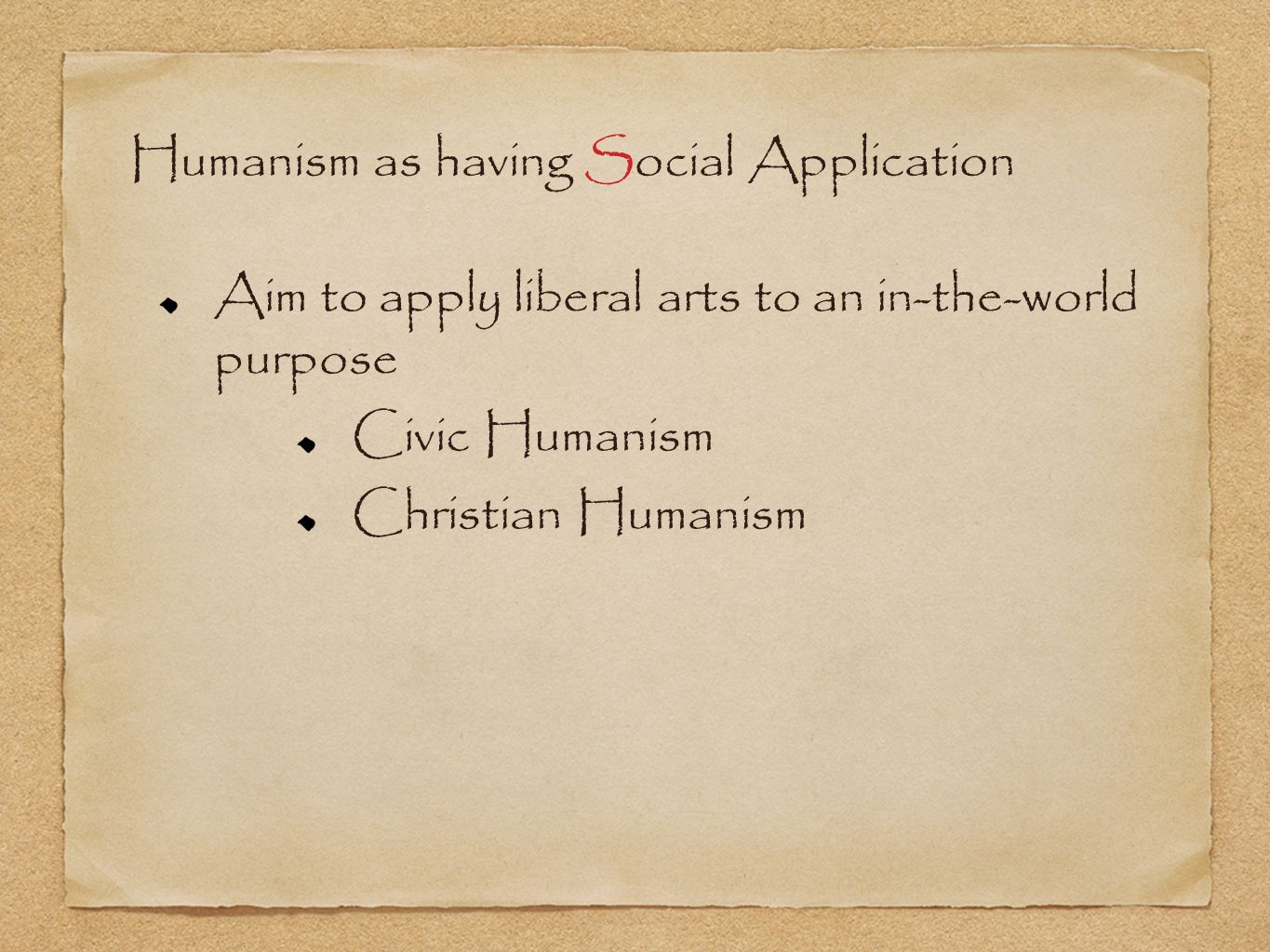 Humanism as having Social Application Aim to apply liberal arts to an in-the-world purpose Civic Humanism Christian Humanism