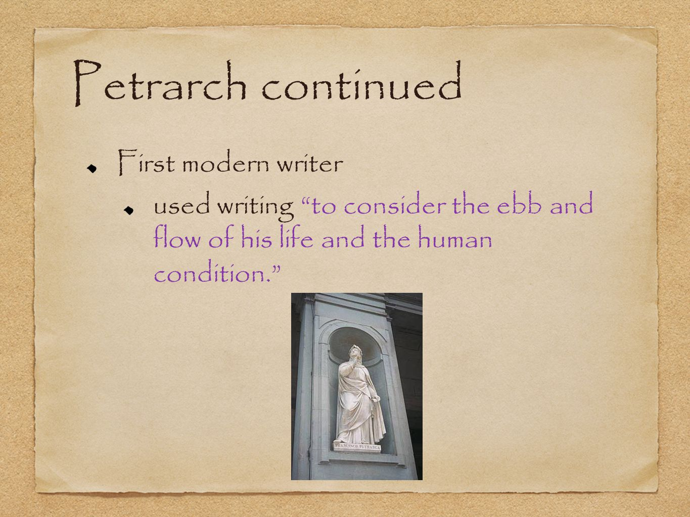 Petrarch continued First modern writer used writing to consider the ebb and flow of his life and the human condition.