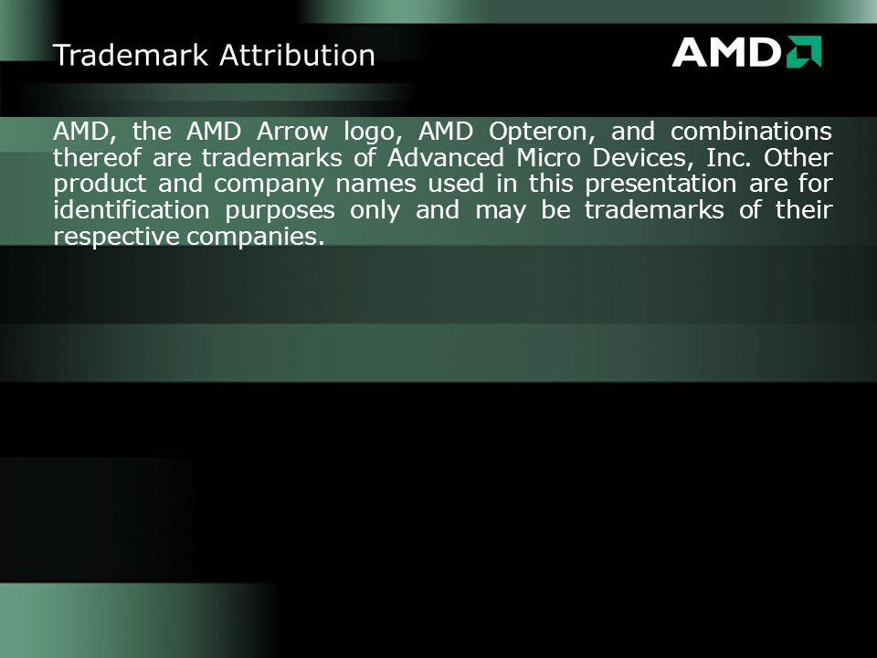 18 AMD, the AMD Arrow logo, AMD Opteron, and combinations thereof are trademarks of Advanced Micro Devices, Inc. Other product and company names used