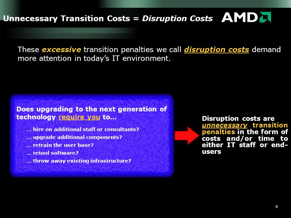 8 Disruption costs are unnecessary transition penalties in the form of costs and/or time to either IT staff or end- users Unnecessary Transition Costs