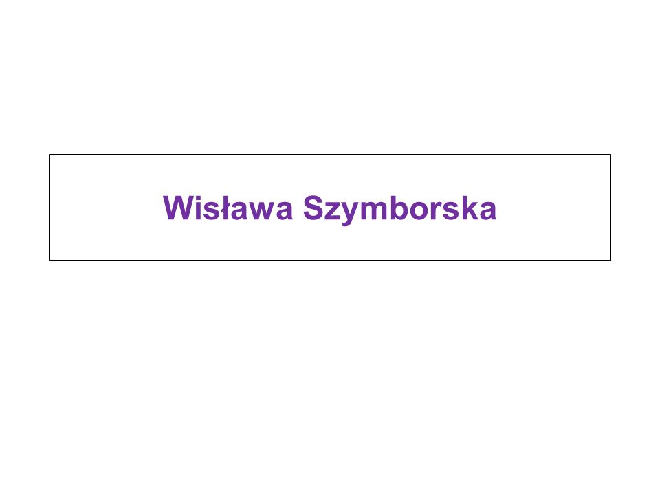 Wisława Szymborska 2010/2011Discover the World Anew: famous Poles2