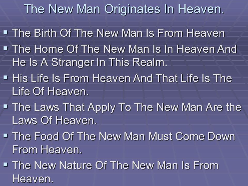 The New Man Originates In Heaven.