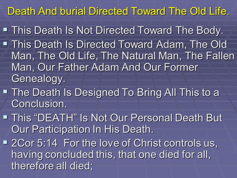 Death And burial Directed Toward The Old Life.This Death Is Not Directed Toward The Body.