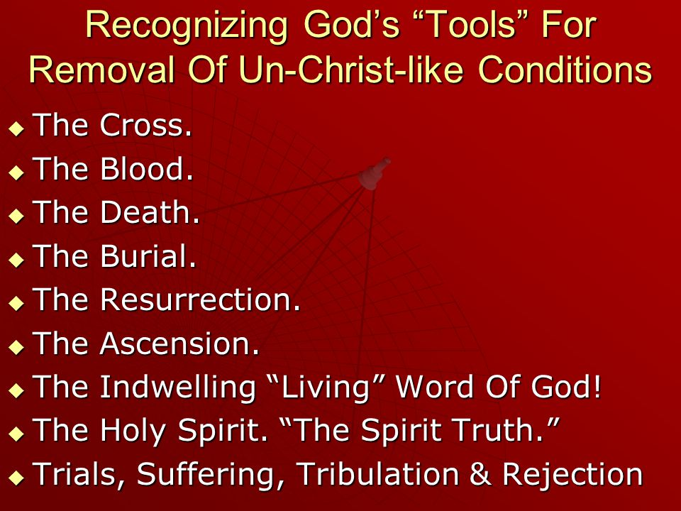 Recognizing Gods Tools For Removal Of Un-Christ-like Conditions The Cross.