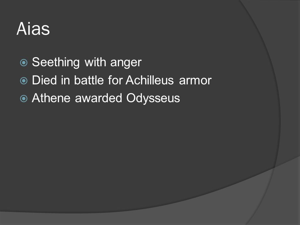 Aias Seething with anger Died in battle for Achilleus armor Athene awarded Odysseus