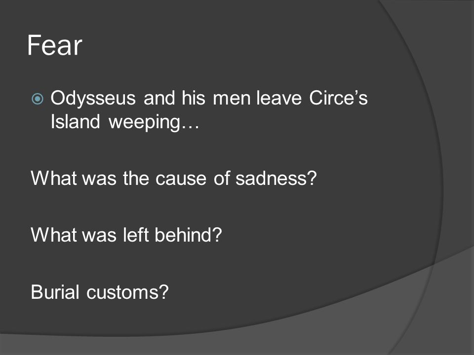 Fear Odysseus and his men leave Circes Island weeping… What was the cause of sadness.