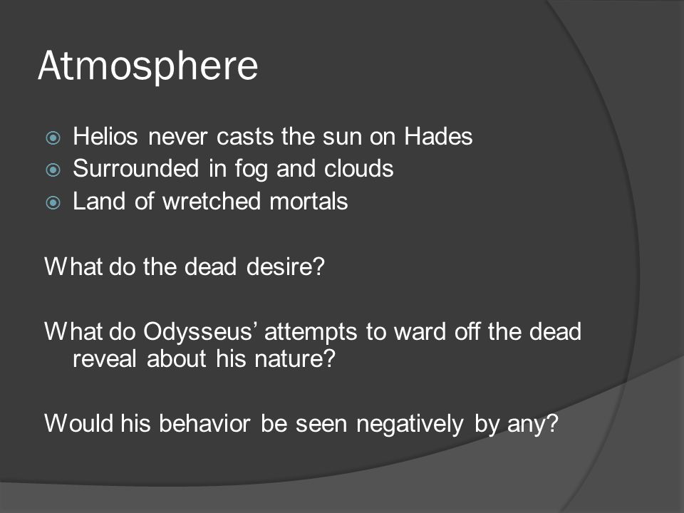 Atmosphere Helios never casts the sun on Hades Surrounded in fog and clouds Land of wretched mortals What do the dead desire.
