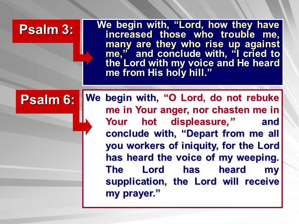We begin with, with, O Lord, do not rebuke me in Your anger, nor chasten me in Your hot displeasure, displeasure, and conclude with, with, Depart from