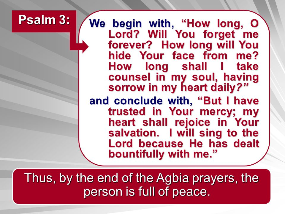 We begin with, How long, O Lord? Will You forget me forever? How long will You hide Your face from me? How long shall I take counsel in my soul, havin
