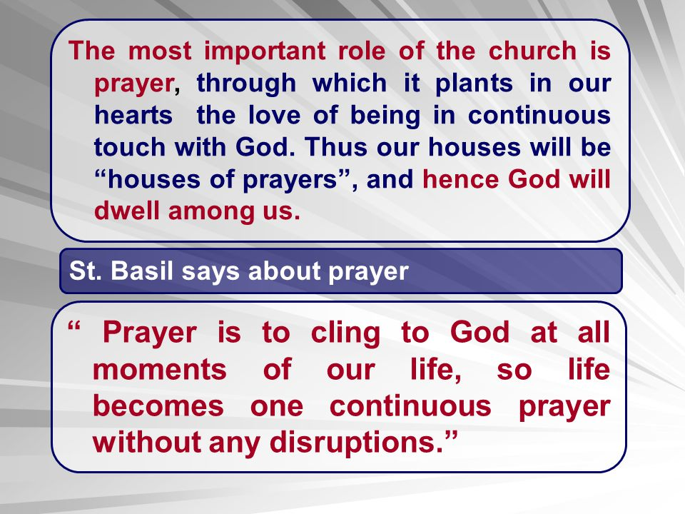 The most important role of the church is prayer, through which it plants in our hearts the love of being in continuous touch with God. Thus our houses