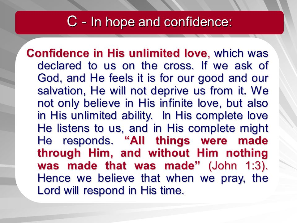 Confidence in His unlimited love, which was declared to us on the cross. If we ask of God, and He feels it is for our good and our salvation, He will