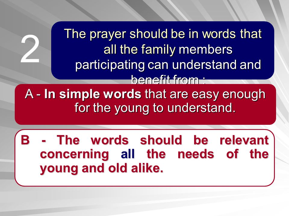 The prayer should be in words that all the family members participating can understand and benefit from : B - The words should be relevant concerning