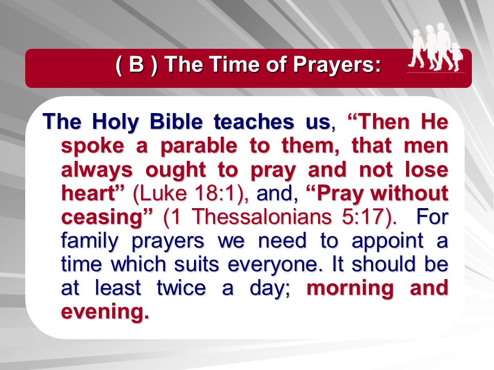 The Holy Bible teaches us, us, Then He spoke a parable to them, that men always ought to pray and not lose heart (Luke 18:1), 18:1), and, and, Pray wi