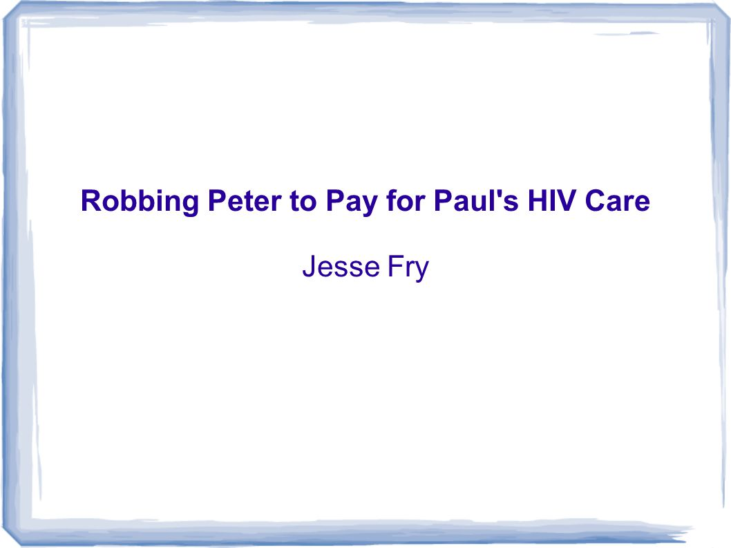 Robbing Peter to Pay for Paul's HIV Care Jesse Fry