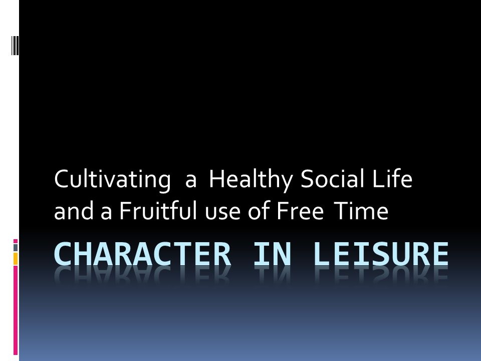 Cultivating a Healthy Social Life and a Fruitful use of Free Time