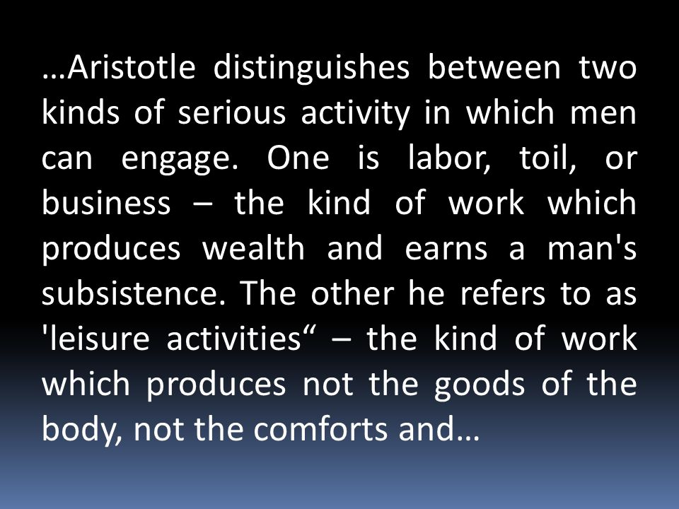 …Aristotle distinguishes between two kinds of serious activity in which men can engage.