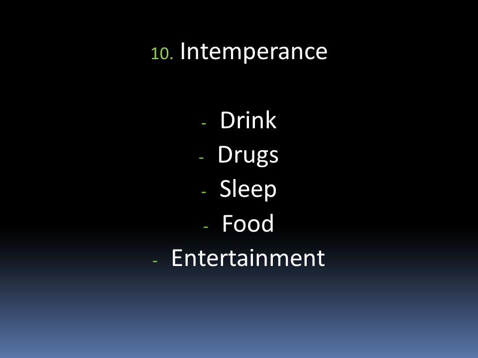 10. Intemperance - Drink - Drugs - Sleep - Food - Entertainment