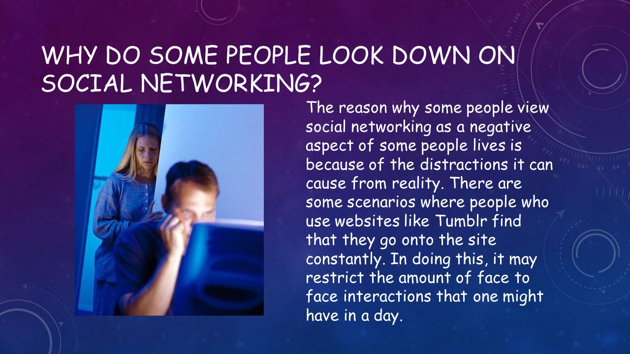 WHY DO SOME PEOPLE LOOK DOWN ON SOCIAL NETWORKING.